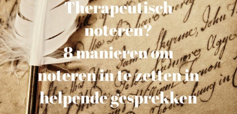 Therapeutisch noteren? 8 manieren om noteren in te zetten in helpende gesprekken