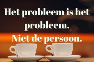 Het probléém is het probleem. Niet de persoon.