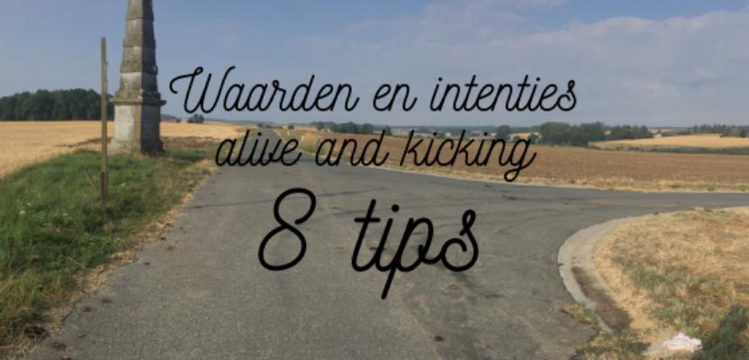 Waarden en intenties alive and kicking: 8 tips