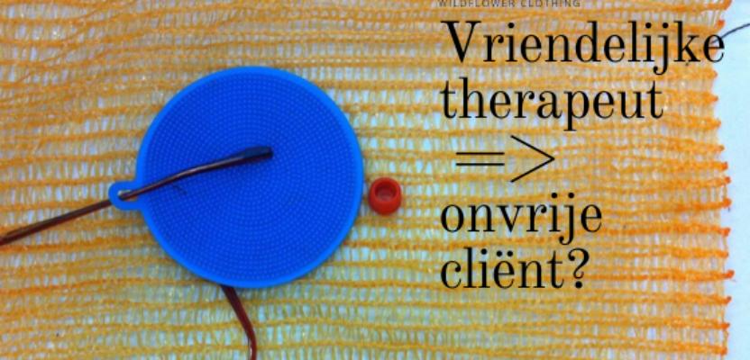 Vriendelijke therapeut => onvrije cliënt?