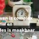 Het leven is complex enniet alles is maakbaar
